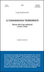Li chiamavano terroristi. Storia dei Gap milanesi (1943-1945)