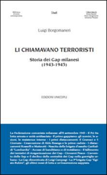 Li chiamavano terroristi. Storia dei Gap milanesi (1943-1945) - Luigi Borgomaneri - copertina