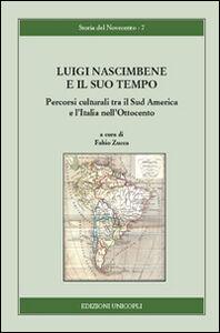 Libro Luigi Nascimbene e il suo tempo. Percorsi culturali tra il Sud America e l'Italia nell'Ottocento