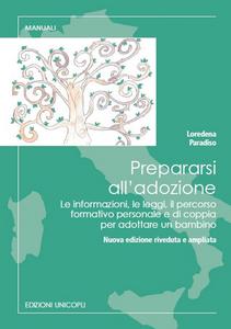 Libro Prepararsi all'adozione. Le informazioni, le leggi, il percorso formativo personale e di coppia per adottare un bambino Loredana Paradiso