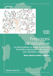 Prepararsi alladozione. Le informazioni, le leggi, il percorso formativo personale e di coppia per adottare un bambino.pdf