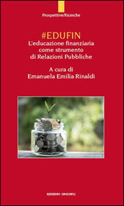 Foto Cover di #EDUFIN. L'educazione finanziaria come strumento di relazioni pubbliche, Libro di Emanuela E. Rinaldi, edito da Unicopli