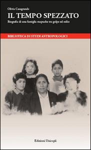 Libro Il tempo spezzato. Biografia di una famiglia mapuche tra golpe ed esilio Olivia Casagrande