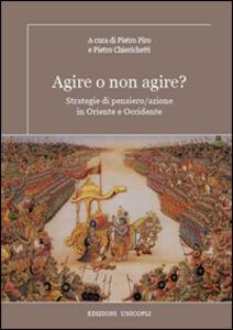 Libro Agire o non agire? Strategie di pensiero/azione in Oriente e Occidente
