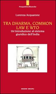 Libro Tra Dharma, common law e WTO. Un'introduzione al sistema giuridco dell'India Lorenza Acquarone