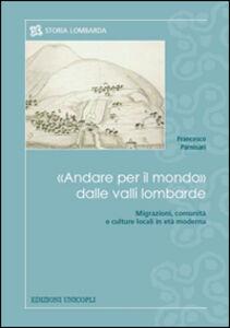 Libro «Andare per il mondo» dalle valli lombarde. Migrazioni, comunità e culture locali in età moderna Francesco Parnisari