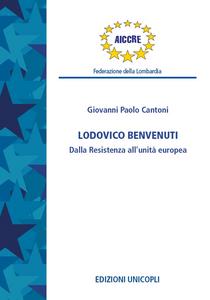 Libro Ludovico Benvenuti. Dalla Resistenza all'unità europea Giovanni P. Cantoni