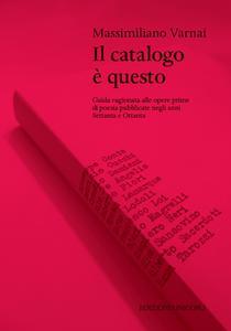 Libro Il catalogo è questo. Guida ragionata alle opere prime di poesia pubblicate negi anni Settanta e Ottanta Massimiliano Varnai