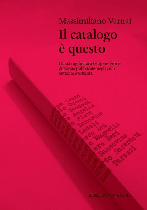 Il catalogo è questo. Guida ragionata alle opere prime di poesia pubblicate negi anni Settanta e Ottanta