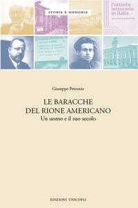 Foto Cover di Le baracche del Rione americano. Un uomo e il suo secolo, Libro di Giuseppe Petronio, edito da Unicopli