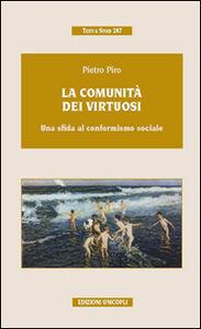 Foto Cover di La comunità dei virtuosi. Una sfida al conformismo sociale, Libro di Pietro Piro, edito da Unicopli