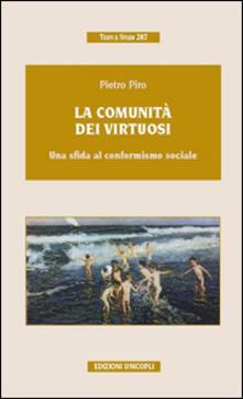 La comunità dei virtuosi. Una sfida al conformismo sociale - Pietro Piro - copertina