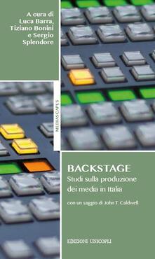 Backstage. Studi sulla produzione dei media in Italia - Luca Barra,Tiziano Bonini,Sergio Splendore - copertina