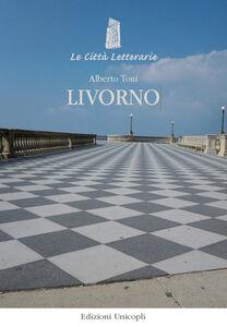 Foto Cover di Livorno, Libro di Alberto Toni, edito da Unicopli