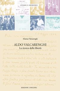 Libro Aldo Valcarenghi. La ricerca della libertà Marina Valcarenghi