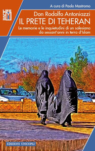 Libro Il prete di Teheran. Le memorie e le inquietudini di un salesiano da sessant'anni in terra d'Islam Rodolfo Antoniazzi