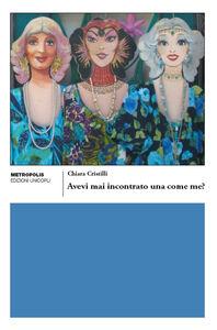 Foto Cover di Avevi mai incontrato una come me?, Libro di Chiara Cristilli, edito da Unicopli
