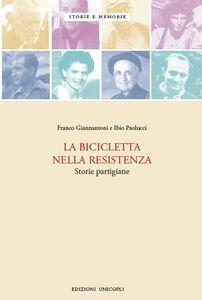 Libro La bicicletta nella resistenza. Storie partigiane Franco Giannantoni , Ibio Paolucci