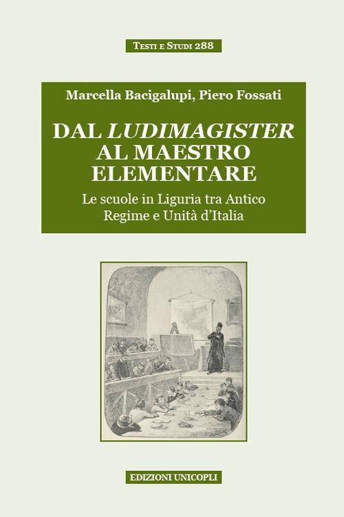 Dal ludimagister al maestro elementare. Le scuole in Liguria tra Antico Regime e Unità d'Italia