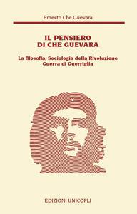 Il pensiero del Che Guevara. La filosofia, sociologia della Rivoluzione guerra di guerriglia