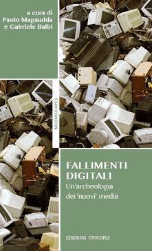 Fallimenti digitali. Unarcheologia dei «nuovi» media.pdf