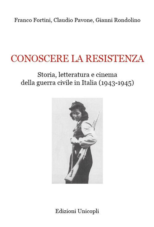 Conoscere la resistenza. Storia, letteratura e cinema della guerra civile in Italia (1943-1945)