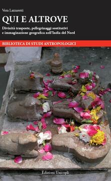 Qui e altrove. Divinità trasposte, pellegrinaggi sostitutivi e immaginazione geografi ca nellIndia del Nord.pdf