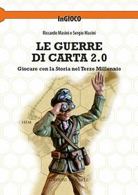 Le Le guerre di carta 2.0. Giocare con la storia nel terzo millennio - Masini Riccardo Masini Sergio - wuz.it