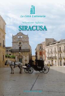 Siracusa. Frammenti del viaggiatore visionario - Sebastiano Aglieco - copertina