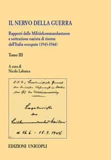 Tegliowinterrun.it Il nervo della guerra. Rapporti delle Militärkommandanturen e sottrazione nazista di risorse dall'Italia occupata (1943-1944). Vol. 3 Image