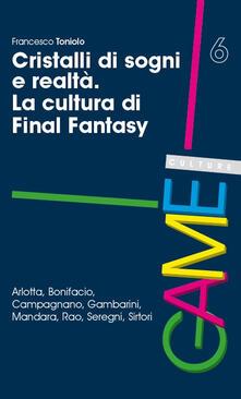Cristalli di sogni e realtà. La cultura di Final Fantasy.pdf