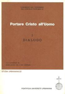 Portare Cristo all'uomo. Vol. 1: Dialogo.