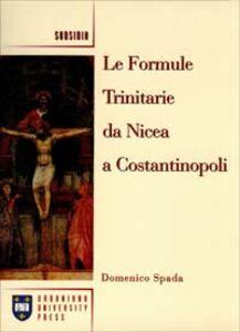 Libro Le formule trinitarie da Nicea a Costantinopoli Domenico Spada