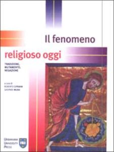 Libro Il fenomeno religioso oggi. Tradizione, mutamento, negazione
