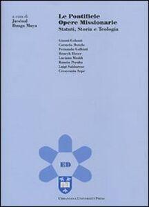 Libro Le Pontificie opere missionarie. Statuti, storia e teologia
