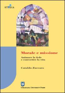Morale e missione. Animare la fede e convertire la vita