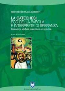 Libro La catechesi: eco della parola e interprete di speranza. Educazione alla fede e questione ermeneutica