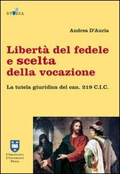 Libertà del fedele e scelta della vocazione. La tutela giuridica del can. 219 C.I.C.