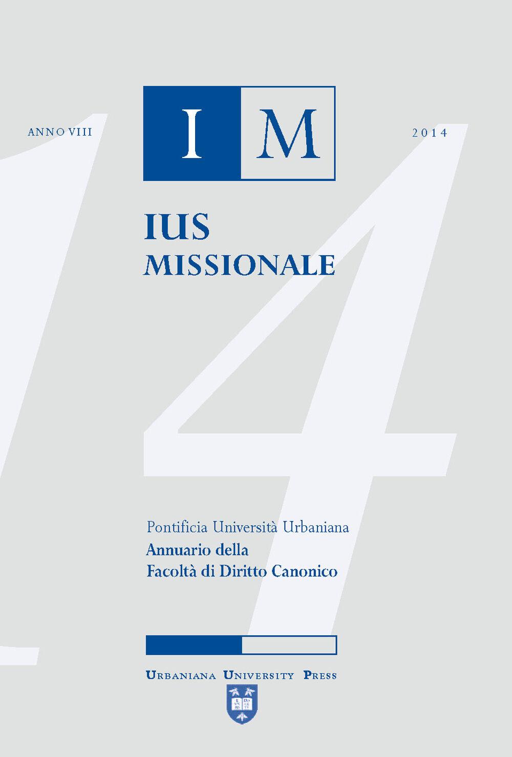 Ius missionale. Annuario della Facoltà di diritto canonico (2014)