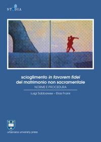 Scioglimento in favorem fidei del matrimonio non sacramentale. Norme e procedura - Sabbarese Luigi Frank Elias - wuz.it