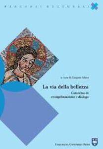 Foto Cover di La via della bellezza. Cammino di evangelizzazione e dialogo, Libro di  edito da Urbaniana University Press