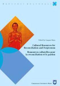 Foto Cover di Cultural resources for reconciliation and forgiveness-Ressources culturelles pour la réconciliation et le pardon, Libro di  edito da Urbaniana University Press