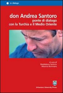 Libro Don Andrea Santoro ponte di dialogo con la Turchia e il Medio Oriente
