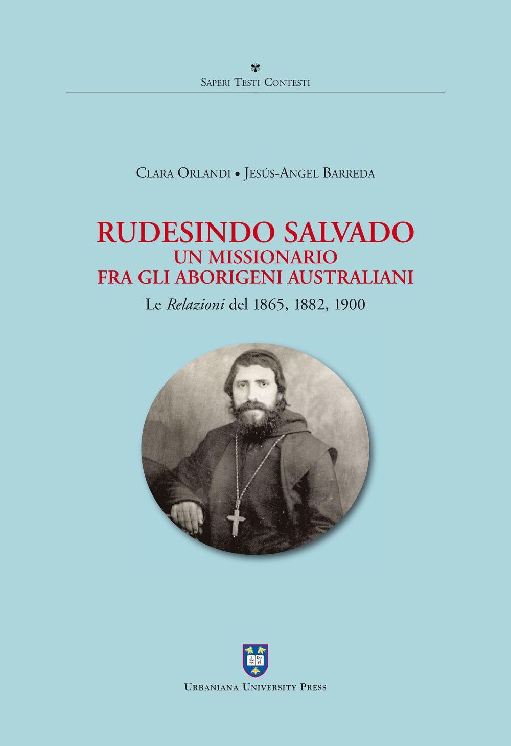 Rudesindo Salvado. Un missionario fra gli aborigeni australiani. Le relazioni del 1865, 1882, 1900