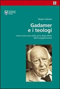 Gadamer e i teologi. Intorno alla teoria della storia degli effetti (Wirkungsgeschichte)