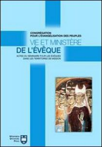 Libro Vie et ministère de l'évêque. Actes du Séminaire pour les évêques dans les territoires de mission. Atti del Convegno (Roma, 8-18 settembre 2004)