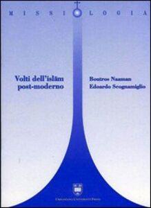 Foto Cover di Volti dell'Islam post-moderno, Libro di Edoardo Scognamiglio,Boutros Naaman, edito da Urbaniana University Press