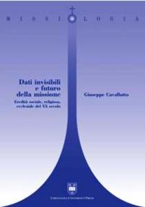 Libro Dati invisibili e futuro della missione. Eredità sociale, religiosa, ecclesiale del XX secolo Giuseppe Cavallotto