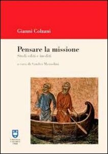 Foto Cover di Pensare la missione. Studi editi e inediti, Libro di Gianni Colzani, edito da Urbaniana University Press
