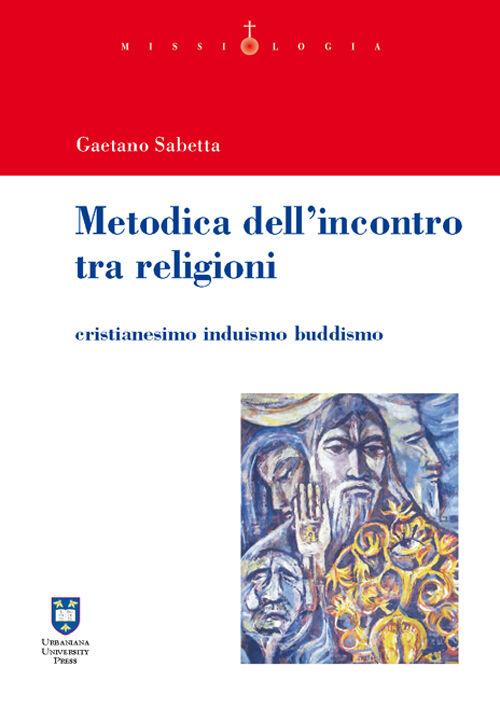 Metodica dell'incontro tra religioni. Cristianesimo induismo buddismo